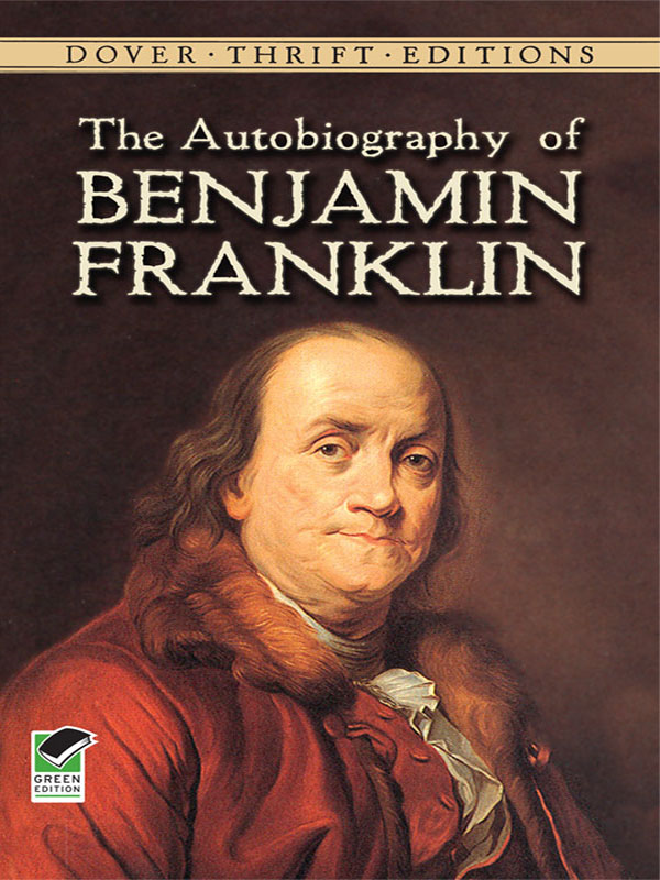 The Autobiography of Benjamin Franklin By: Benjamin Franklin