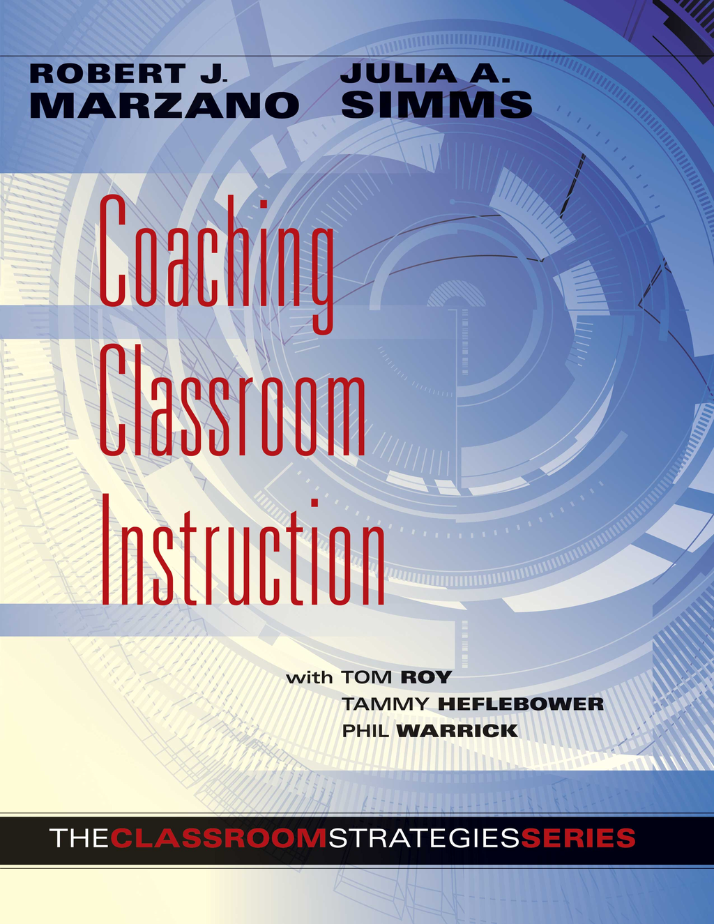 Coaching Classroom Instruction By: Tammy Heflebower,Tom Roy