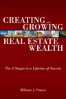 Creating and Growing Real Estate Wealth: The 4 Stages to a Lifetime of Success By: William J. Poorvu