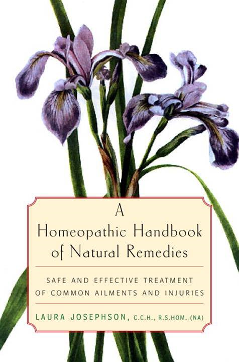 A Homeopathic Handbook of Natural Remedies By: Laura Josephson