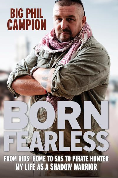 Born Fearless: From Kids' Home to SAS to Pirate Hunter - My Life as a Shadow Warrior From Kids' Home to SAS to Pirate Hunter - My Life as a Shadow War