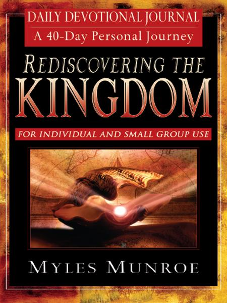 Rediscovering the Kingdom Daily Devotional Journal: A 40-Day Personal Journey By: Myles Munroe