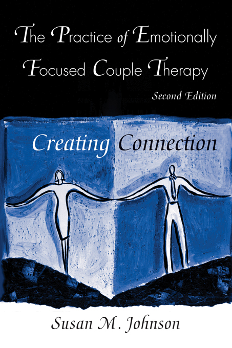 Practice of Emotionally Focused Couple Therapy By: Susan M. Johnson