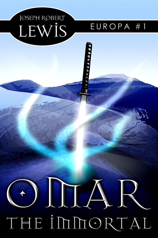 Omar the Immortal (Europa #1: A Dark Fantasy) By: Joseph Robert Lewis