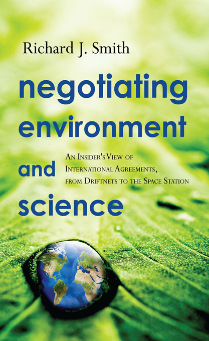 Negotiating Environment and Science An Insider's View of International Agreements,  from Driftnets to the Space Station