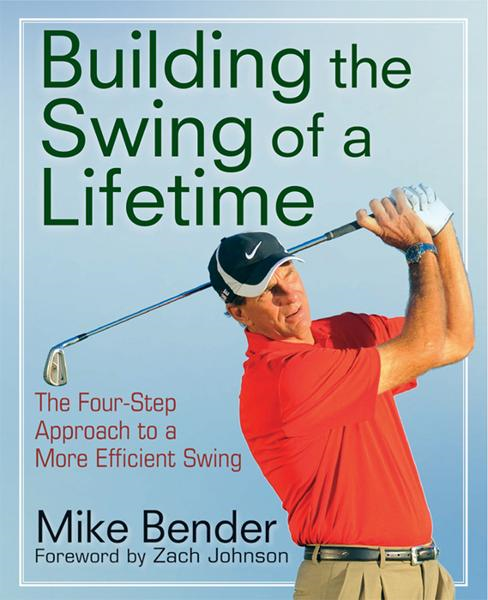 Build the Swing of a Lifetime By: Mike Bender,Zach Johnson