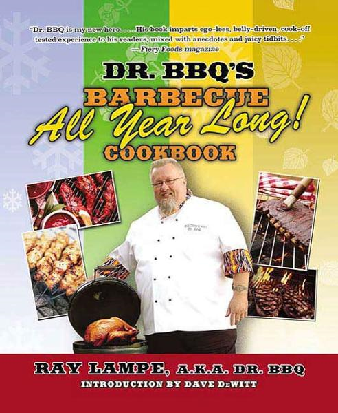 "Dr. BBQ's ""Barbecue All Year Long!"" Cookbook By: Ray Lampe"