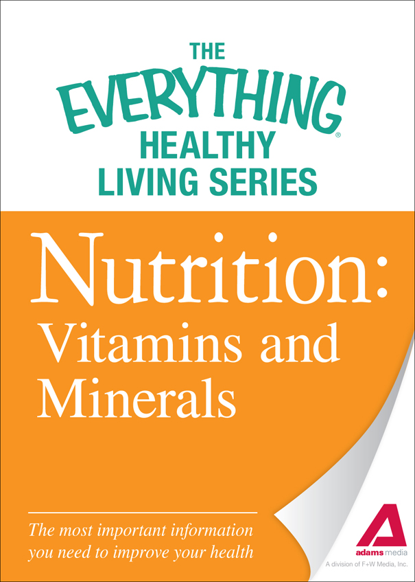 Nutrition: Vitamins and Minerals: The most important information you need to improve your health By: Adams Media
