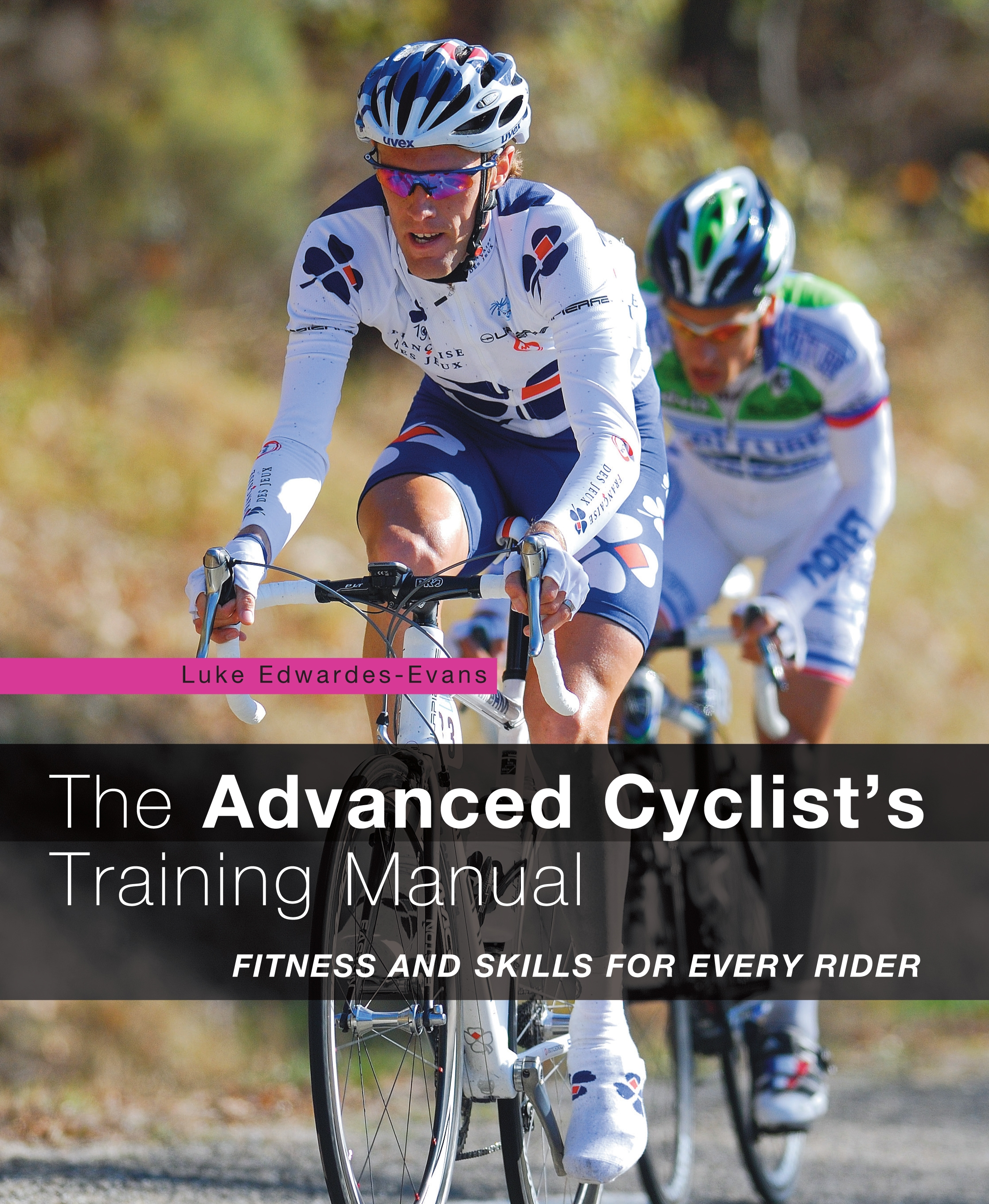 The Advanced Cyclist's Training Manual Fitness and Skills for Every Rider