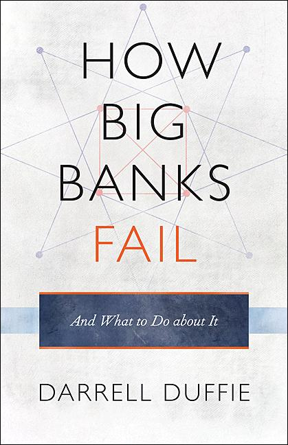 How Big Banks Fail and What to Do about It By: Darrell Duffie