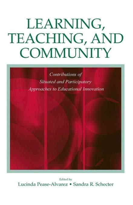 Learning, Teaching, and Community: Contributions of Situated and Participatory Approaches to Educational Innovation