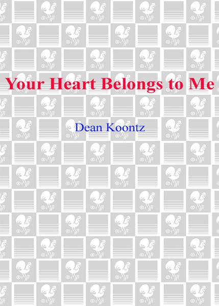 Your Heart Belongs to Me By: Dean Koontz