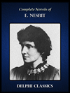 Delphi Complete Novels Of E. Nesbit (illustrated)
