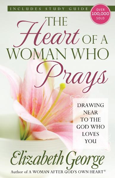 The Heart of a Woman Who Prays By: Elizabeth George