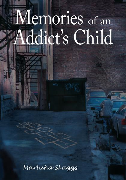 Memories of an Addict's Child By: Marlisha Skaggs