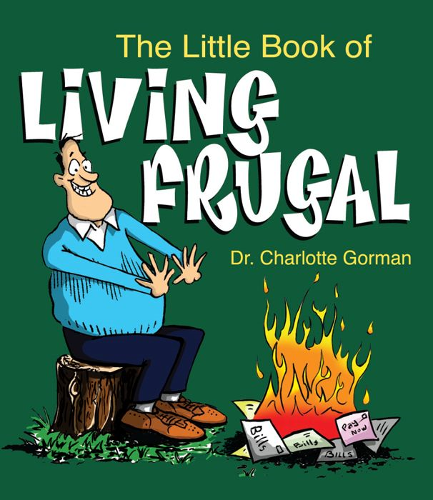 The Little Book of Living Frugal By: Dr. Charlotte Gorman