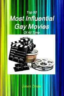 The Top 50 Most Influential Gay Movies of All Time