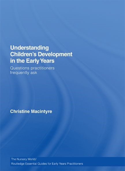 Understanding Children's Development in the Early Years By: Christine MacIntyre