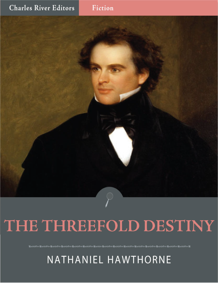 The Threefold Destiny: A Faery Legend (Illustrated) By: Nathaniel Hawthorne
