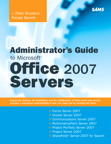 Administrator's Guide to Microsoft Office 2007 Servers: Forms Srvr 2007, Groove Srvr 2007, Live Communications Srvr 2007, PerformancePoint Srvr 2007, Project Portfolio Srvr 2007, Project Srvr 2007, SharePoint Srvr 2007 for Search