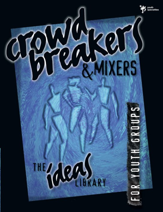 Crowd Breakers and Mixers By: Youth Specialties