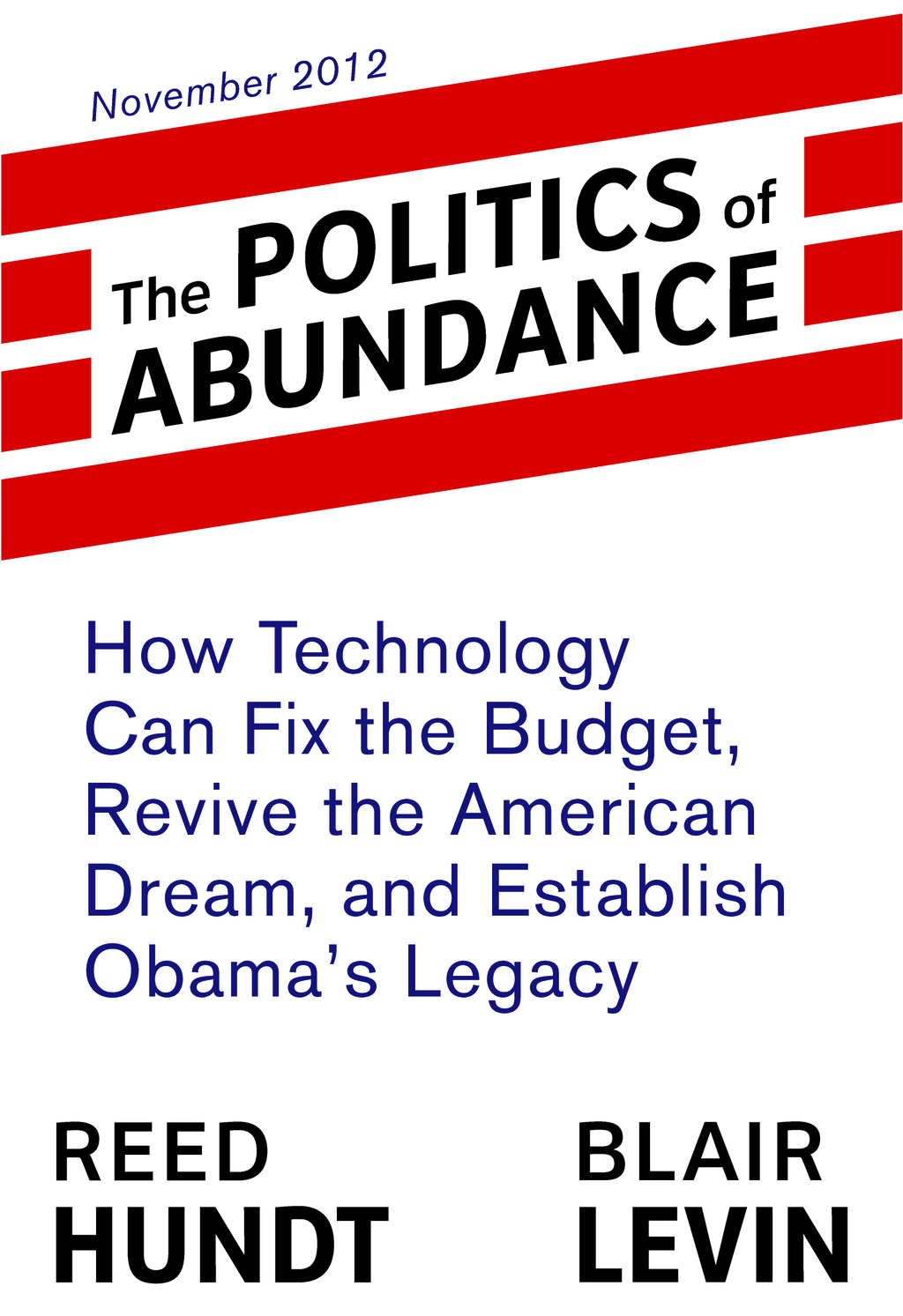 The Politics of Abundance: How Technology Can Fix the Budget, Revive the American Dream, and Establish Obama's Legacy By: Blair Levin,Reed Hundt