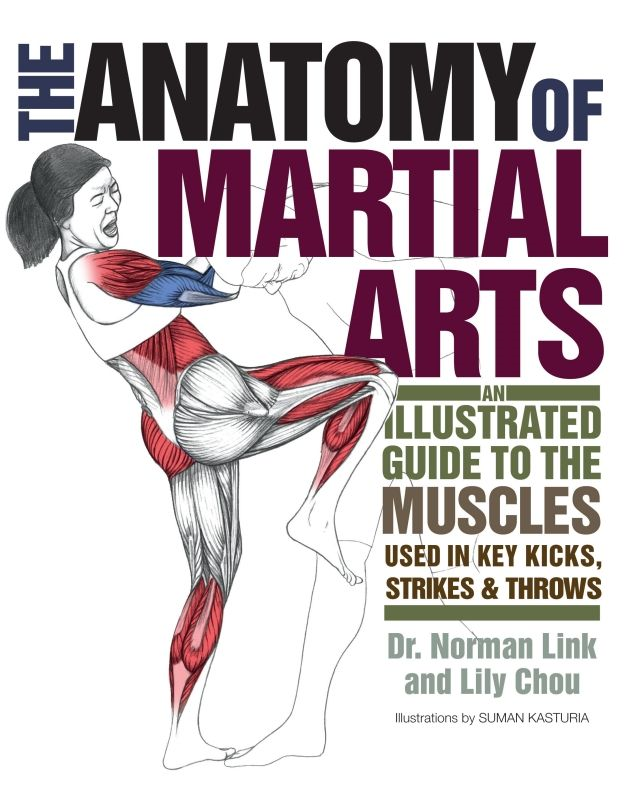 The Anatomy of Martial Arts By: Lily Chou,Ph.D. Norman G. Link