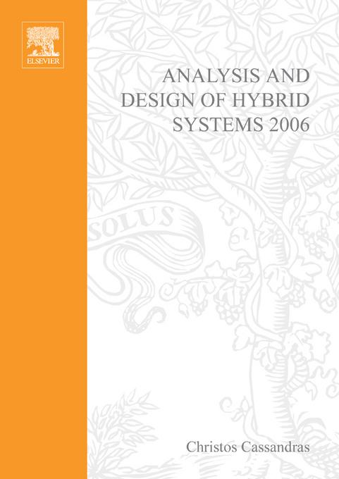 Analysis and Design of Hybrid Systems 2006: A Proceedings volume from the 2nd IFAC Conference, Alghero, Italy, 7-9 June 2006 By: Cassandras, Christos