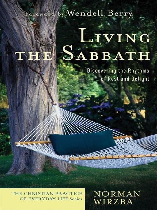 Living the Sabbath (The Christian Practice of Everyday Life) By: Norman Wirzba