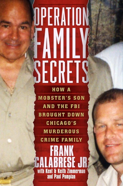 Operation Family Secrets By: Frank Calabrese, Jr.,Keith Zimmerman,Kent Zimmerman,Paul Pompian