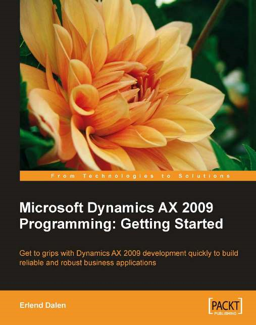 Microsoft Dynamics AX 2009 Programming: Getting Started By: Erlend Dalen