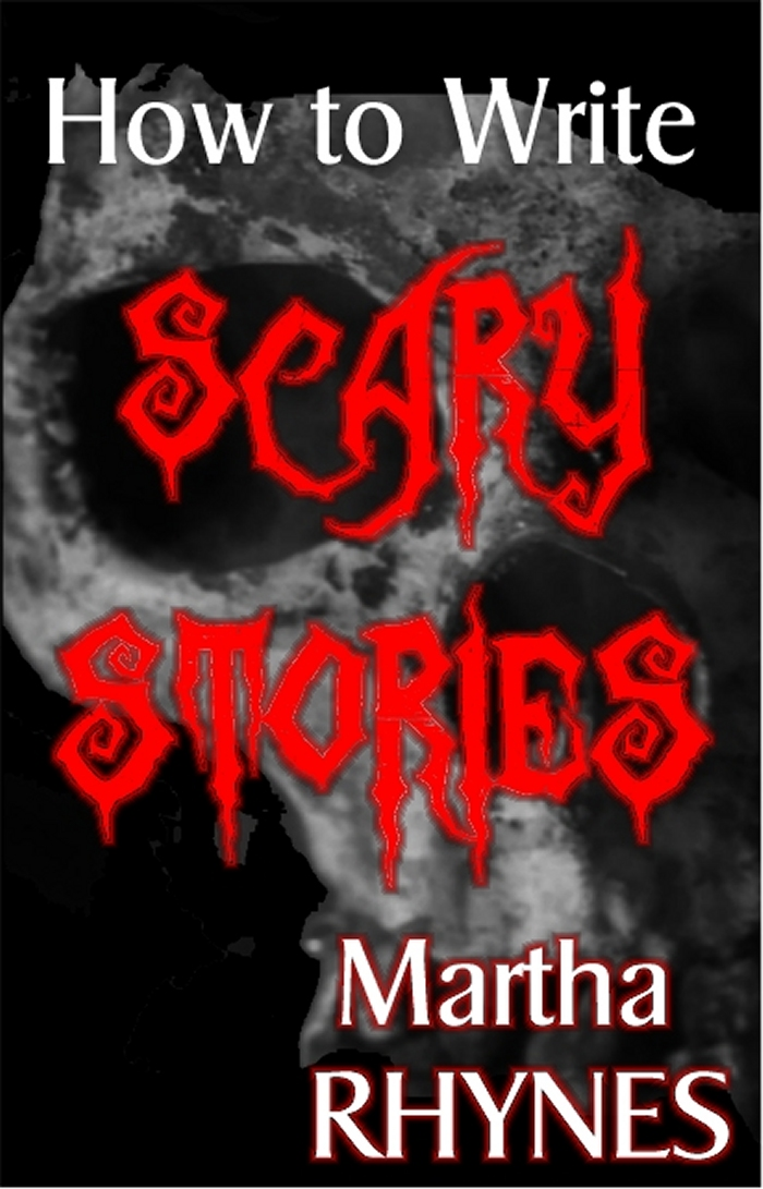 How to Write Scary Stories By: Martha Rhynes