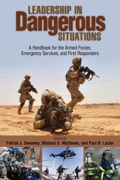 Leadership in Dangerous Situations By: Michael D. Matthews,Patrick  Sweeney,Paul B. Lester