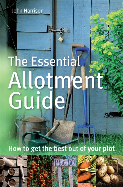 The Essential Allotment Guide How to Get the Best out of Your Plot