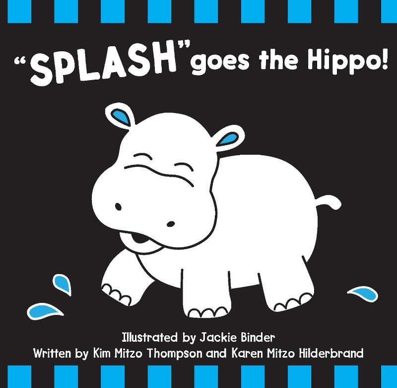 Splash Goes the Hippo By: MITZO THOMPSON, KIM