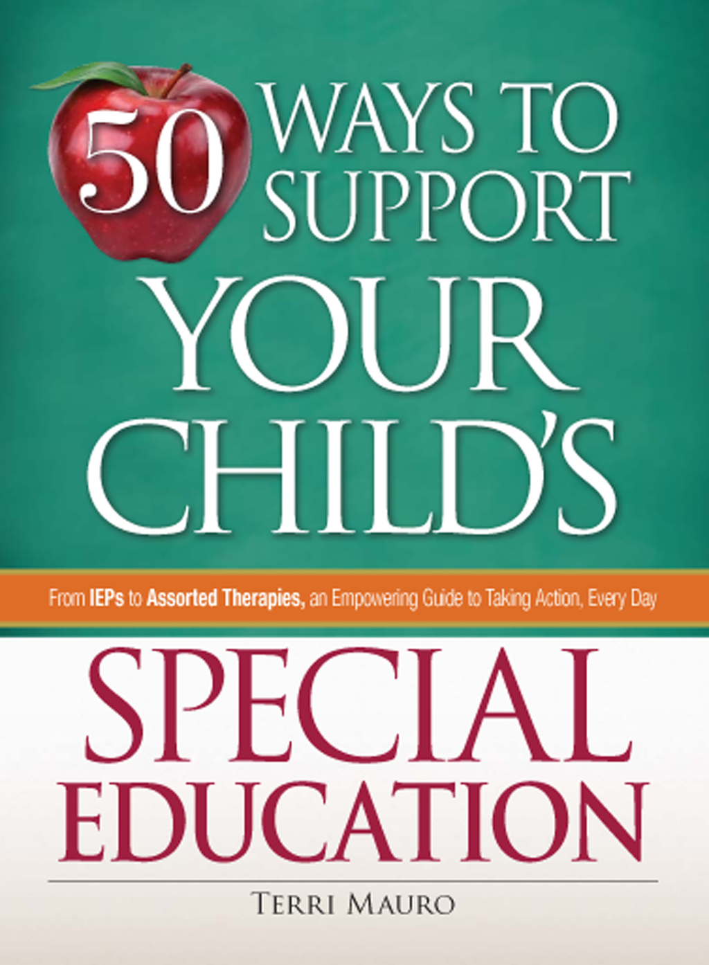 50 Ways to Support Your Child's Special Education From IEPs to Assorted Therapies,  an Empowering Guide to Taking Action,  Every Day