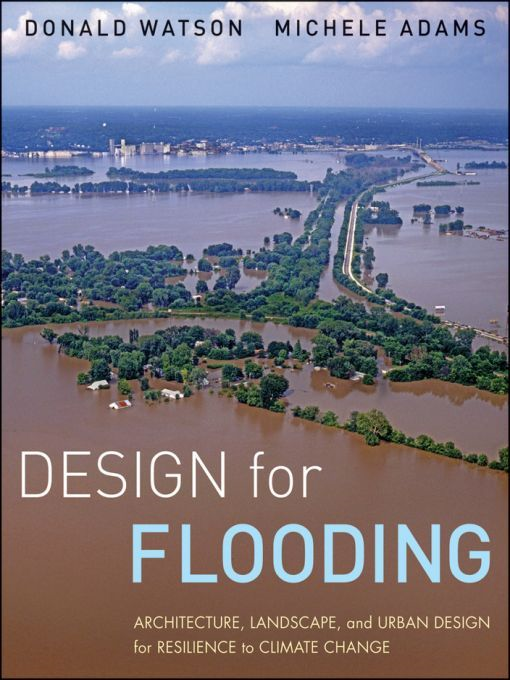 Design for Flooding By: Donald Watson,Michele Adams