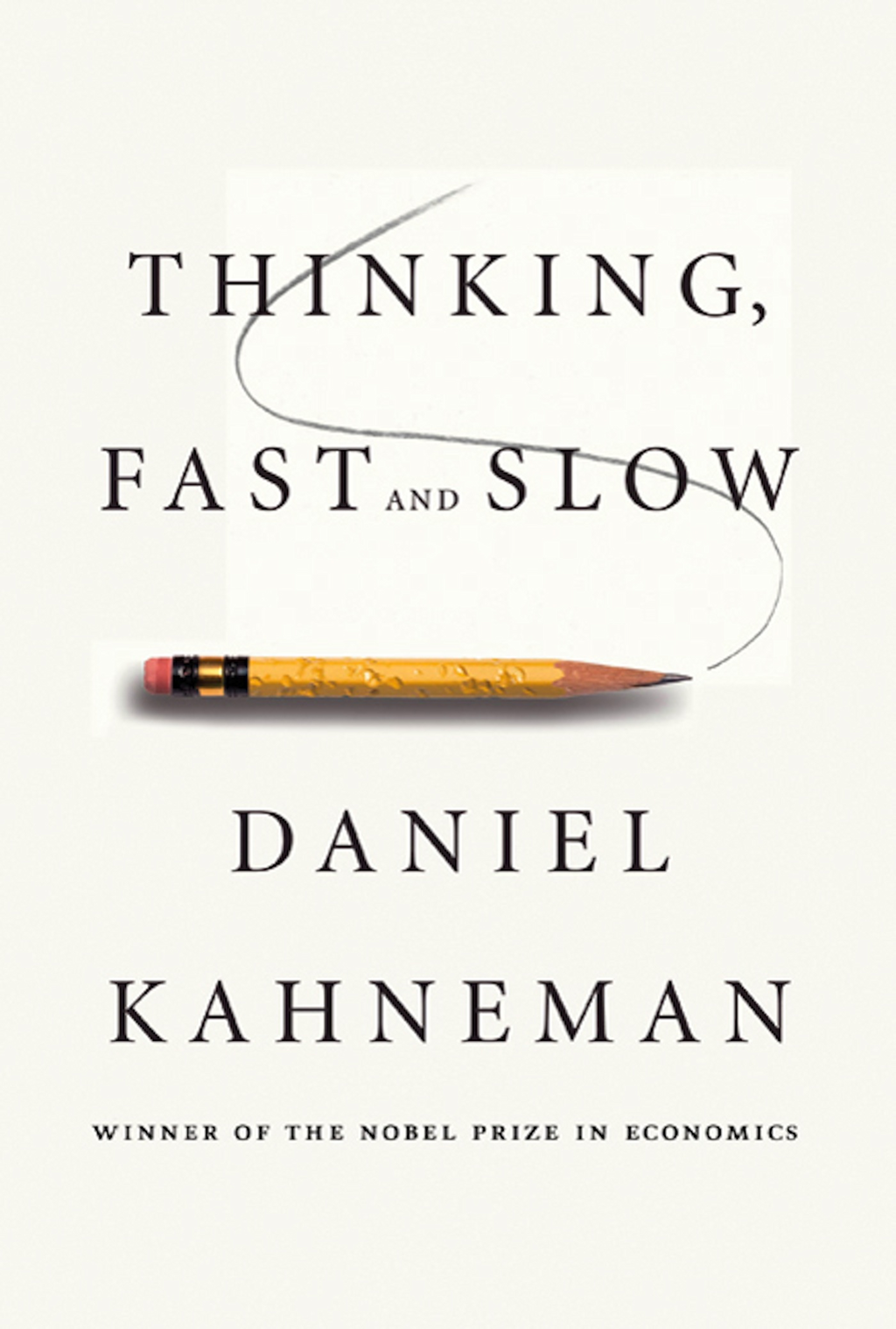 Thinking, Fast and Slow By: Daniel Kahneman