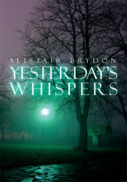 Yesterday's Whispers By: Alistair Brydon