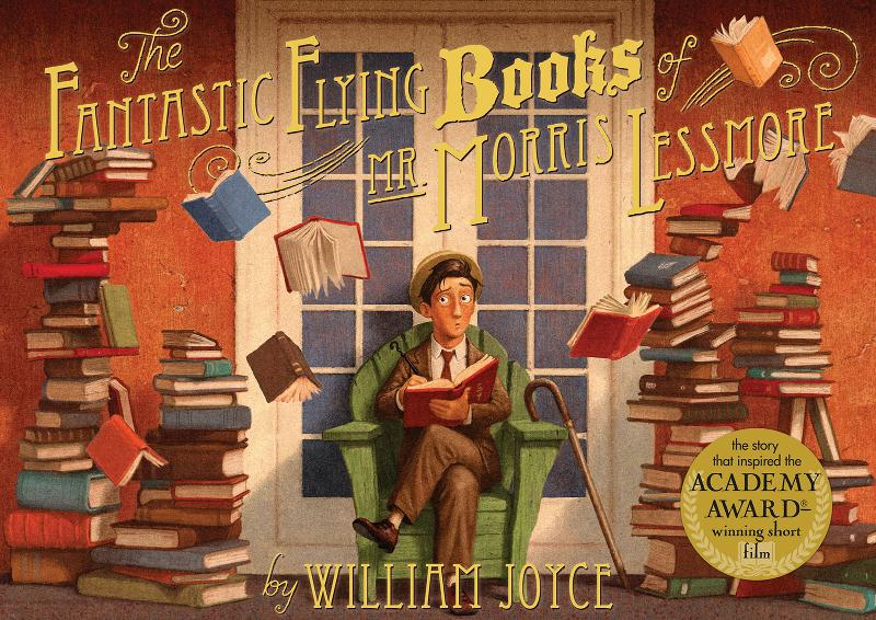The Fantastic Flying Books of Mr. Morris Lessmore By: William Joyce,Joe Bluhm