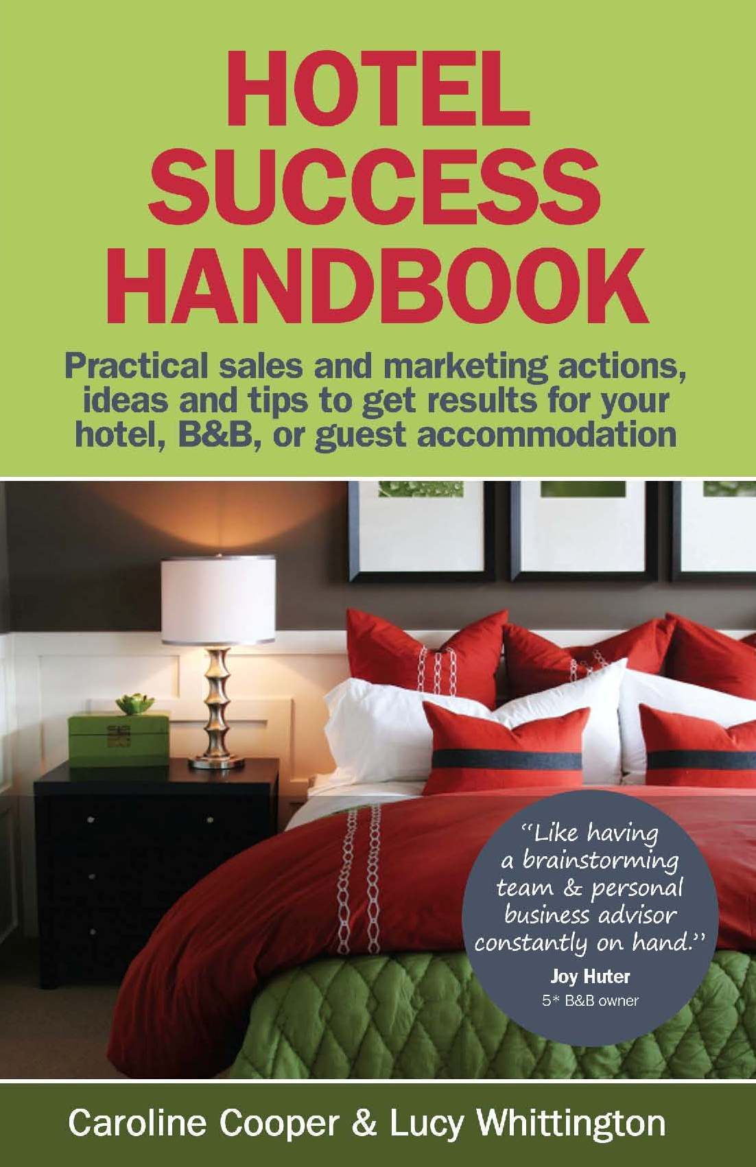 Hotel Success Handbook - Practical Sales And Marketing Ideas  Actions  And Tips To Get Results For Your Small Hotel  B&B  Or Guest Accommodation By: Lucy Whittington Caroline Cooper