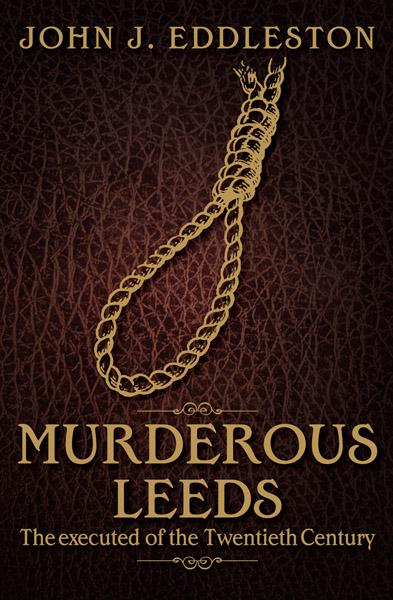Murderous Leeds By: John J Eddleston