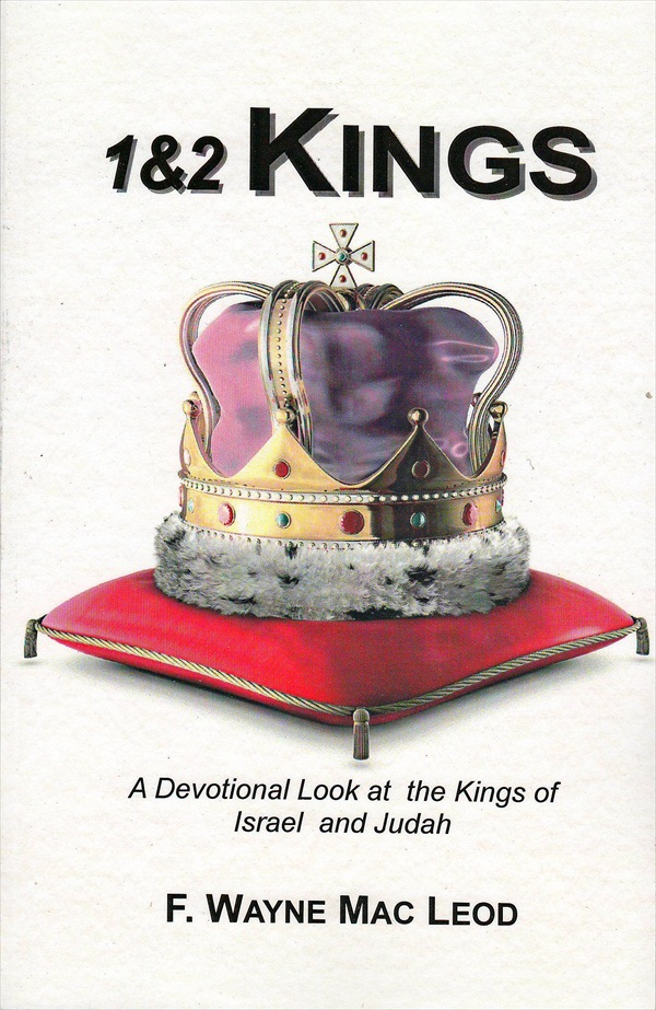 1 & 2 Kings By: F. Wayne Mac Leod