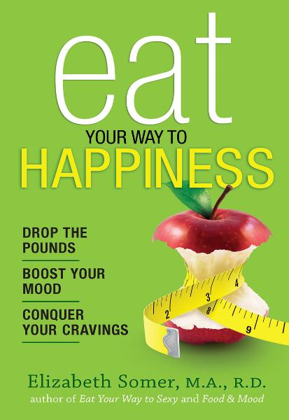 Eat Your Way to Happiness By: Elizabeth Somer