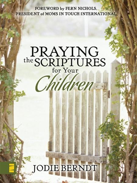 Praying the Scriptures for Your Children By: Jodie   Berndt