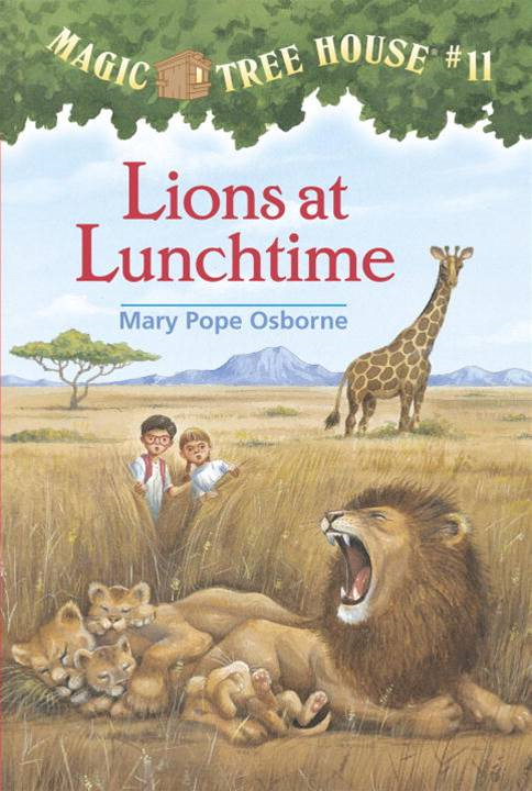 Magic Tree House #11: Lions at Lunchtime By: Mary Pope Osborne,Sal Murdocca