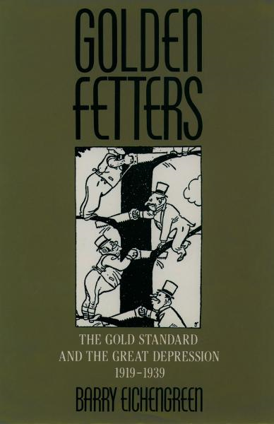 Golden Fetters : The Gold Standard and the Great Depression, 1919-1939
