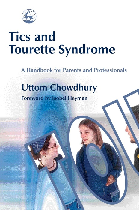 Tics and Tourette Syndrome A Handbook for Parents and Professionals