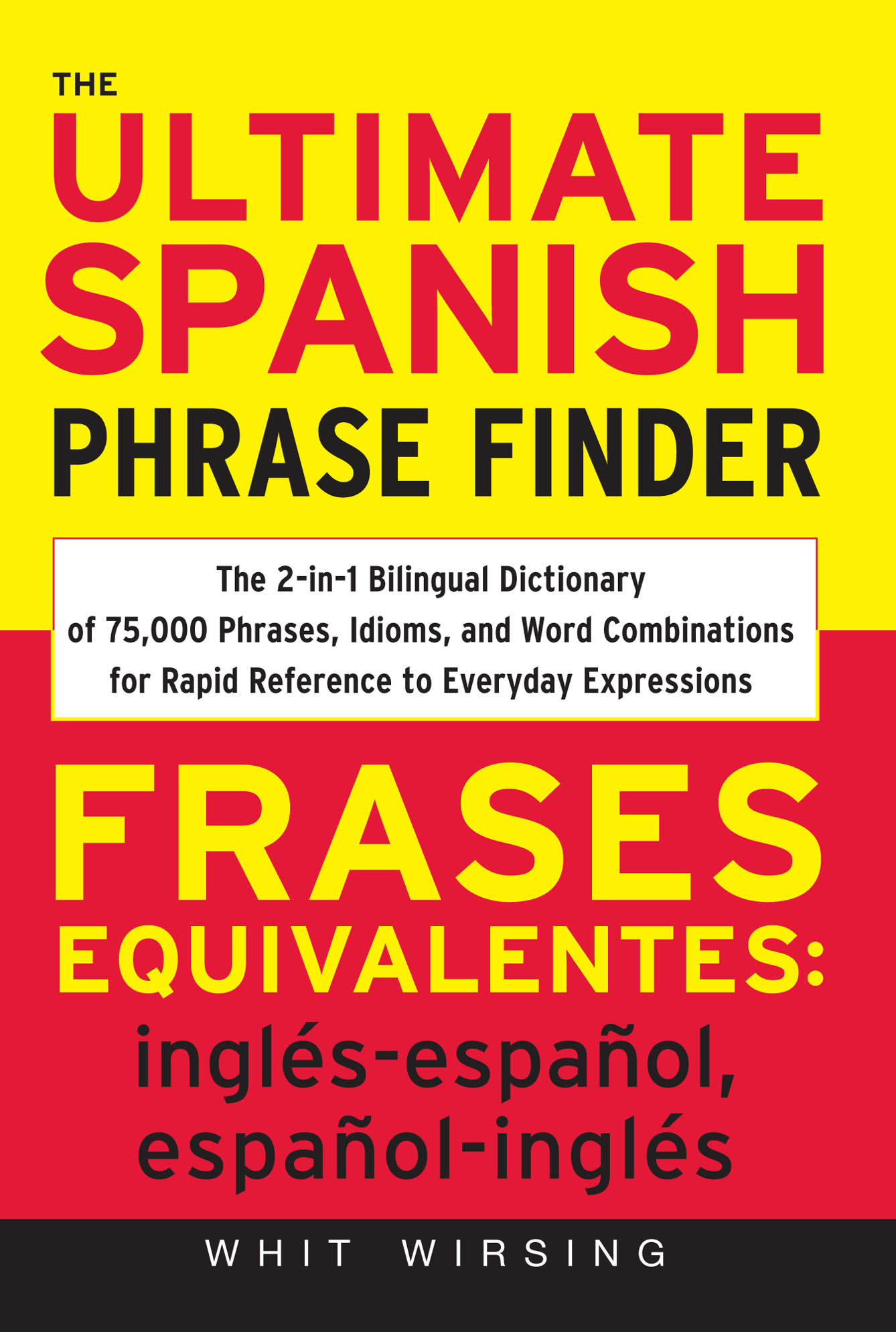 The Ultimate Spanish Phrase Finder : The 2-in-1 Bilingual Dictionary of 75,000 Phrases, Idioms, and Word Combinations for Rapid Reference By: Whit Wirsing