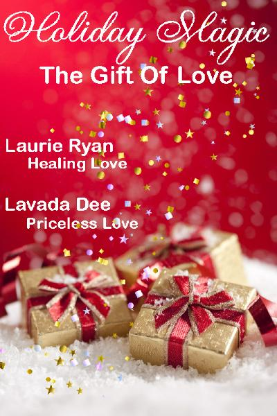 Holiday Magic: The Gift of Love By: Laurie Ryan Lavada Dee
